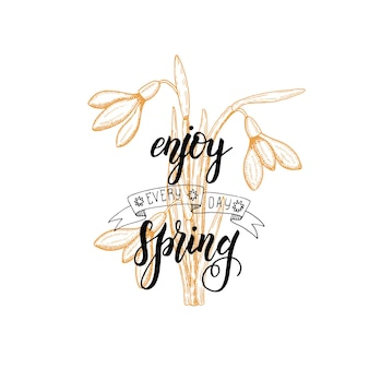 Hand made lettering - enjoy every day spring. vintage hand drawn snowdrops. sketch.