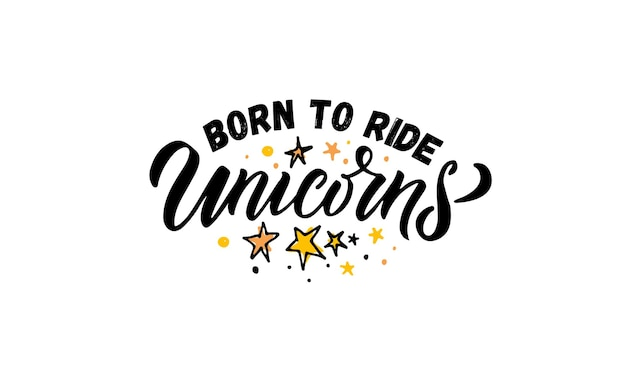 Hand sketched born to ride unicorns vector illustration with lettering typography quotes