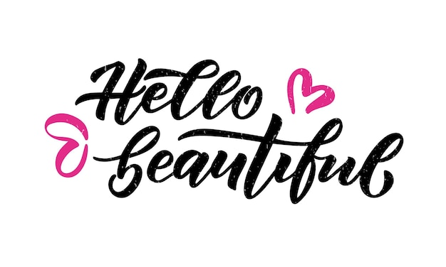 Hand sketched hello beautiful lettering typographyhandwritten inspirational quote motivational text