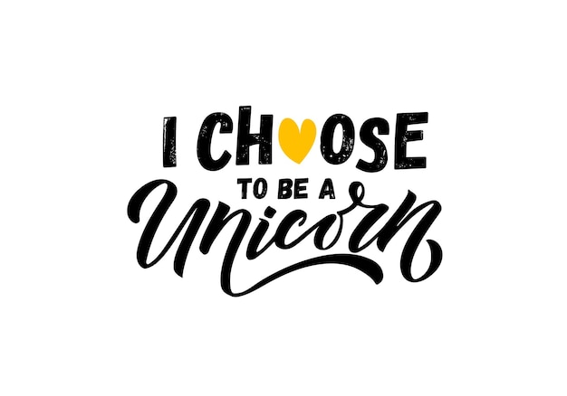 Hand sketched i choose to be unicorn vector illustration with lettering typography quotes