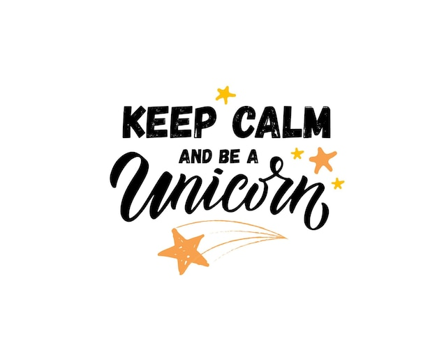 Hand sketched keep calm and be a unicorn vector illustration with lettering typography quotes