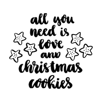 The handdrawing quote all you need is love and christmas cookies