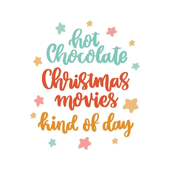 The handdrawing quote hot chocolate and christmas movies kind of day