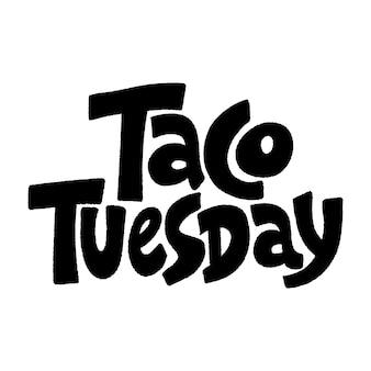 손으로 그린 글자 인용문 타코 화요일 화요일은 타코의 날 화요일은 타코를 먹기에 가장 좋은 날입니다