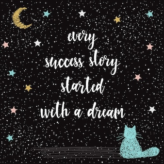 Handwritten lettering on black. doodle handmade every success story started with a dream quote, hand drawn star and cat for design t-shirt, holiday card, invitation, brochures,  scrapbook, album etc.