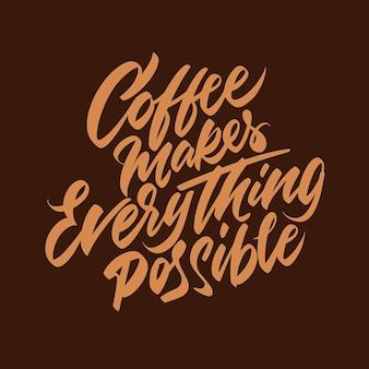 手書きのレタリング。コーヒーはすべてを可能にします。印刷用のバッジ。ベクトルイラスト