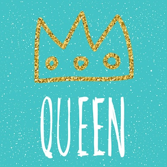 Handwritten lettering. doodle handmade queen quote and hand drawn gold crown for design t-shirt, holiday card, wedding invitation, childish brochures, scrapbook, album etc.