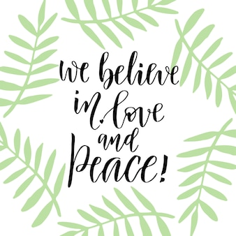 Рукописная надпись. векторные иллюстрации. вдохновенная фраза. мы верим в любовь и мир