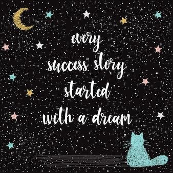 블랙에 손으로 쓴 글자. doodle 손으로 만든 모든 성공 스토리는 꿈의 인용문, 손으로 그린 별과 디자인 티셔츠, 크리스마스 카드, 초대장, 브로셔, 스크랩북, 앨범 등을 위한 고양이로 시작됩니다.