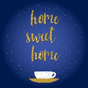 Handwritten lettering pattern. doodle handmade home sweet home quote and hand drawn cup for design t-shirt, card, invitation, album, scrapbook, placard, poster, banner etc. gold texture.