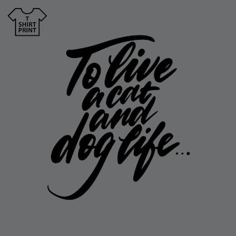Handwritten lettering. proverb to live a cat and dog life.. vector illustration