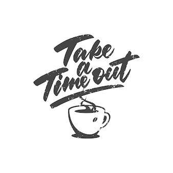 グランジテクスチャの手書きレタリング。コーヒーと一緒に時間を取ってください。ベクトル図