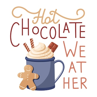 Handwritten phrase hot chocolate weather with mug hot chocolate and gingerbread man. winter lettering.