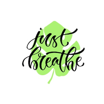 Handwritten vector phrase - just breathe. modern calligraphic print. print design for cards, poster or t-shirt.