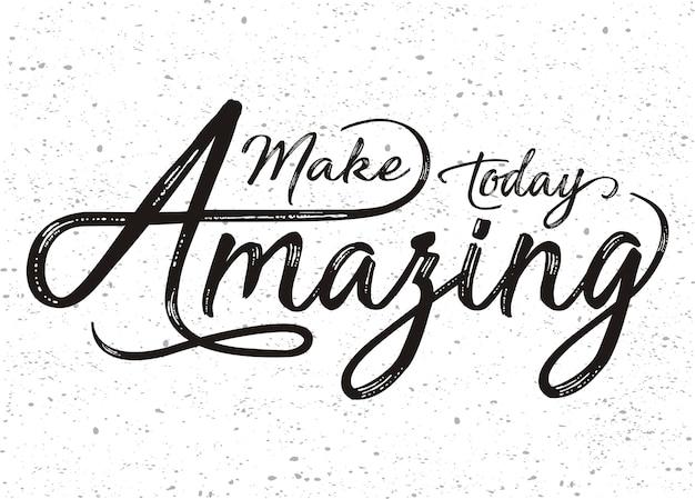 Handwritten word make today amazing