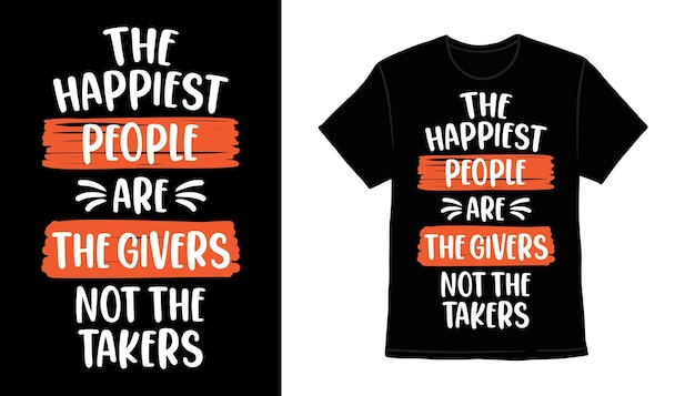 The happiest people are the givers not the takers typography t-shirt print design
