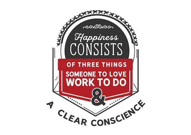 Happiness consists of three things