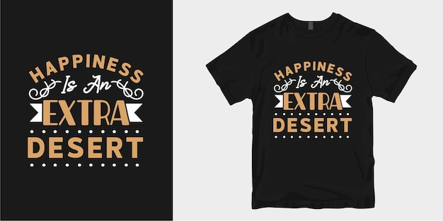 幸福は余分な砂漠です。料理のtシャツのデザインのタイポグラフィの引用