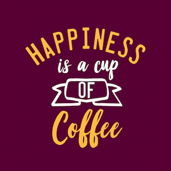 Happiness is a cup of coffee lettering quote