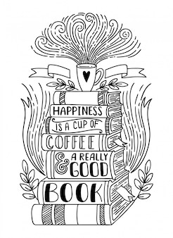 Happiness is a cup of coffee and really good book