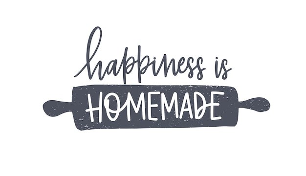 Happiness is homemade phrase handwritten with cursive calligraphic font or script on rolling pin