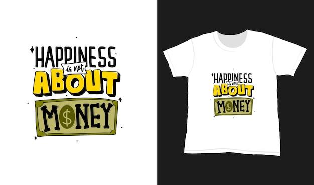 Счастье - это не деньги. цитата типографии надписи для дизайна футболки.