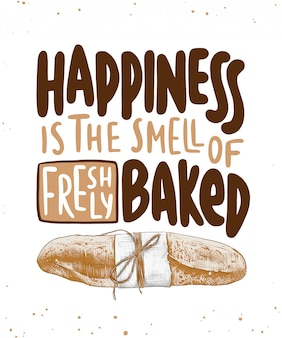 Happiness is the smell of freshly baked baguette lettering with bread illustration