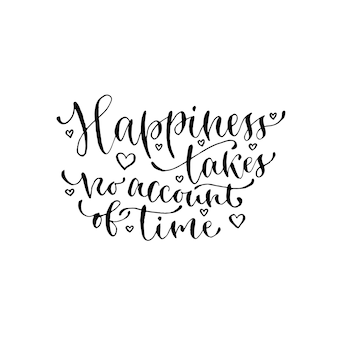 행복은 시간을 고려하지 않습니다. 필기 벡터 문구. 카드, 포스터 또는 티셔츠를위한 현대 붓글씨 인쇄.