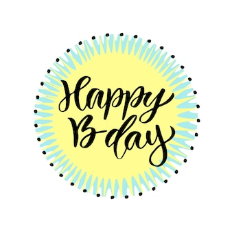 Happy b-day. modern calligraphy on bright background. vector birthday card