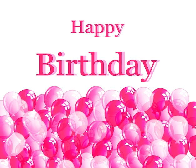 Happy birthday greeting card, pink balloons, confetti and stylish pink lettering on white
