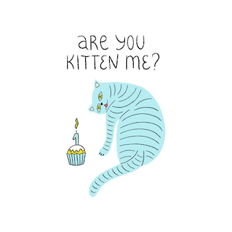 Happy birthday greeting card with cute cat and cupcake birthday party are you kitten me lettering