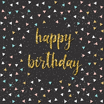 생일 축하해. 손으로 쓴 글자와 디자인 티셔츠, 생일 카드, 파티 초대장, 포스터, 브로셔, 스크랩북, 앨범 등을 위한 손으로 그린 삼각형. 골드 질감입니다.