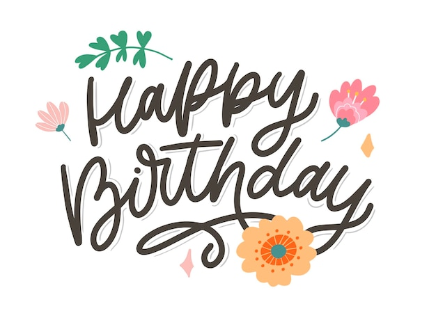 Happy birthday lettering calligraphy slogan flowers illustration text