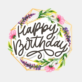 Happy birthday lettering calligraphy slogan flowers vector illustration text