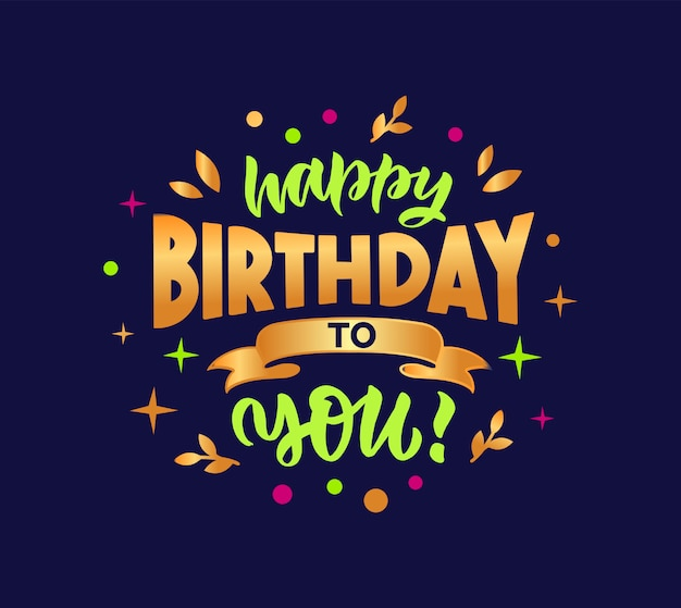 Happy birthday to you phrase, quote. composition with gold lettering