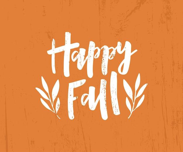 Счастливой осени рисованной надписи. дизайн плаката урожая. украшение осеннего сезона. осенняя открытка. шаблон оформления для плаката, баннера. векторная иллюстрация на фоне гранж.