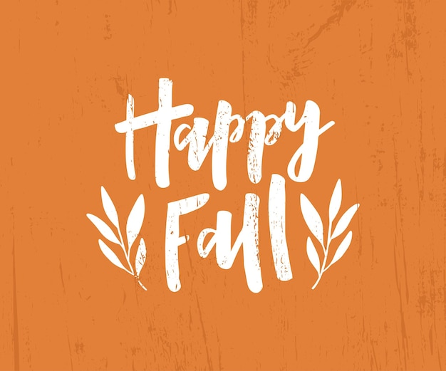 Happy fall hand drawn lettering. harvest poster design. fall season decoration. autumn greeting card. typography template for poster, banner. vector illustration on grunge background.