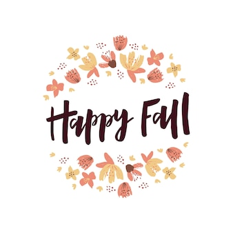 Happy fall lettering quote with flowers, autumn leaves. fall season decoration. template for poster, greeting card, flyer, web banner, advertising. vector illustration isolated on white background.