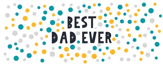 父の日おめでとう。お父さん史上最高のバナー
