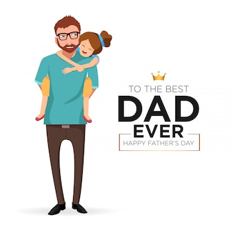 Happy father's day with his daughter