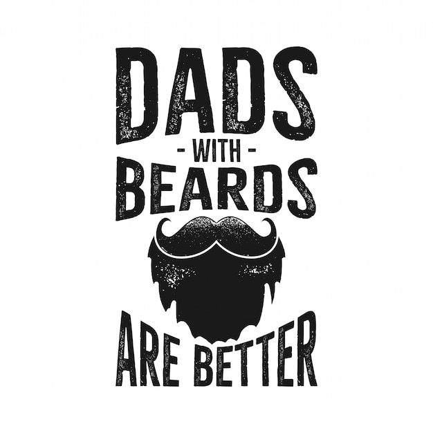 Happy fathers day typography print - dads with beards are better quote.