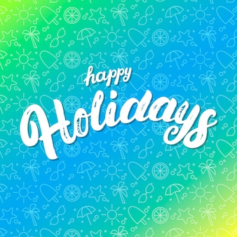 Happy holidays hand written lettering on summer seamless pattern background.