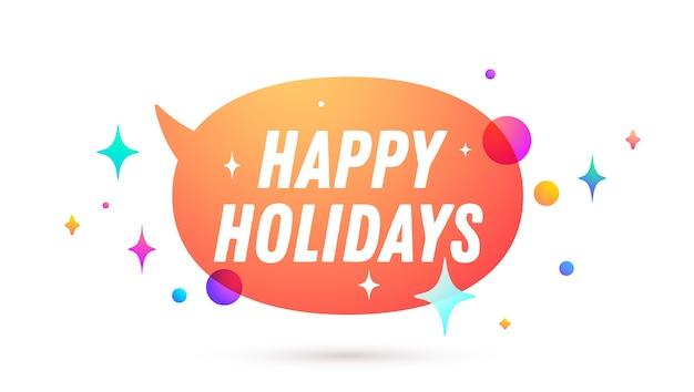 Happy holidays. speech bubble. set of chat message, cloud talk, speech bubble.