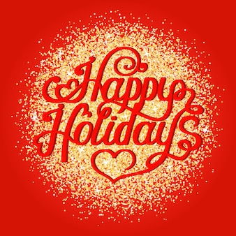 Happy holidays  vector  lettering on red background with golden glitter. christmas  greeting card.
