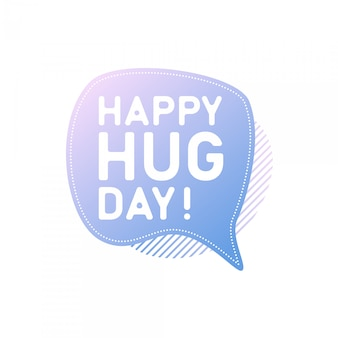 Happy hug day! bubble speech