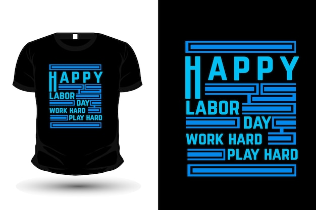 Happy labor day work hard play hard typography t shirt template design