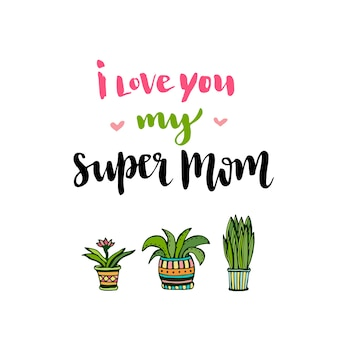 Happy mothers day card. hand lettering with text i love you my super mom. vector printable poster with flowers