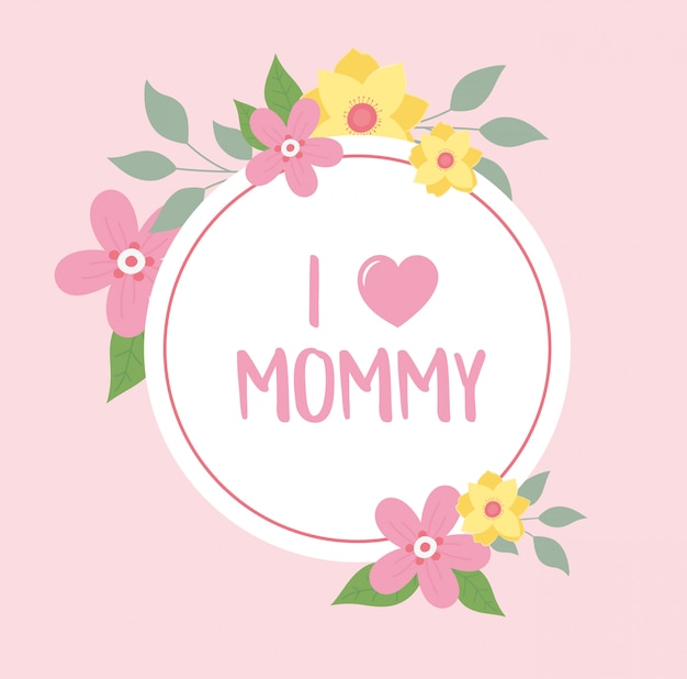 Happy mothers day, i love mommy flowers greeting card