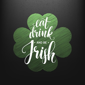 Happy st. patricks day greating. eat, drink and be irish lettering.  illustration