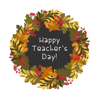 Happy teachers day frame. botanical composition of various autumn leaves, foliage and berries postcard template.